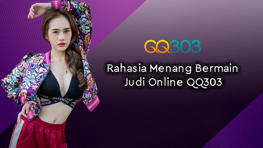 Rahasia Menang Bermain Judi Online QQ303