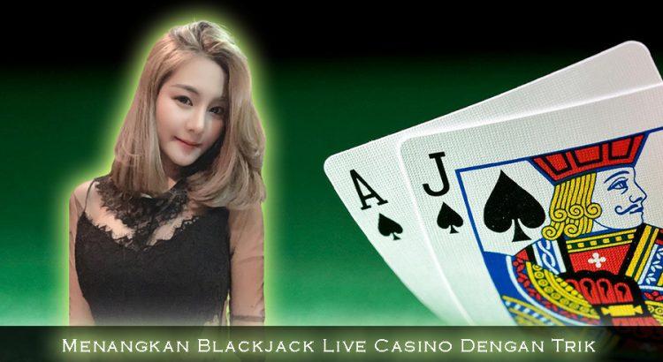 Menangkan Blackjack Live Casino Dengan Trik