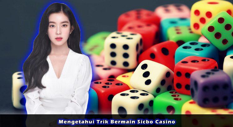 Mengetahui Trik Bermain Sicbo Casino