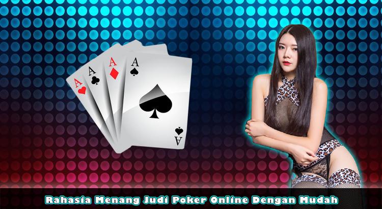 Rahasia Menang Judi Poker Online Dengan Mudah