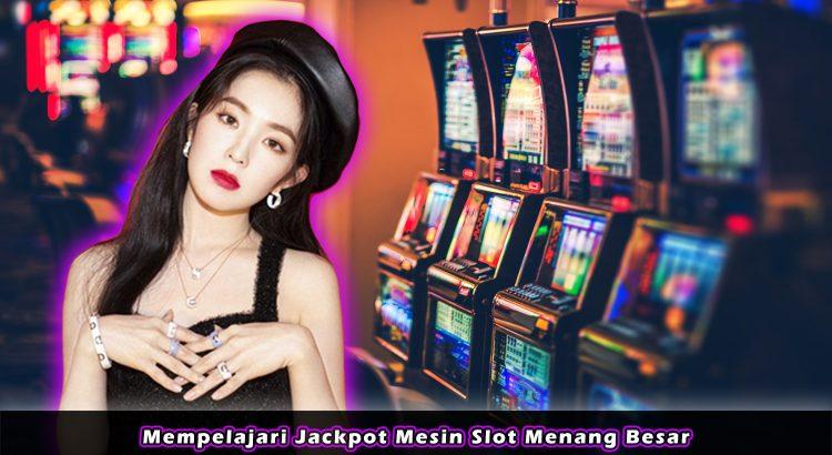 Mempelajari Jackpot Mesin Slot Menang Besar